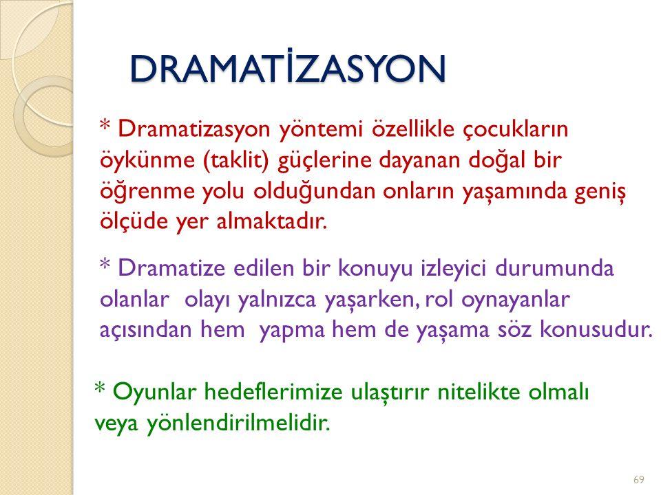 DRAMAT İ ZASYON * Drama yaşama sanatı, dramatizasyon ise oyunlaştırma, yaşanır hale getirmedir.