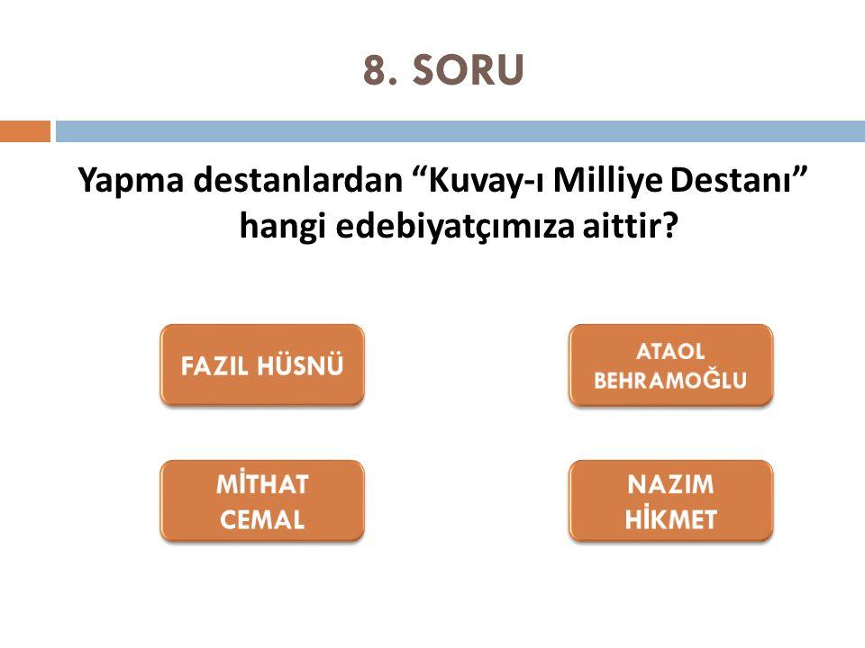 """8. SORU Yapma destanlardan """"Kuvay-ı Milliye Destanı"""" hangi edebiyatçımıza aittir?"""