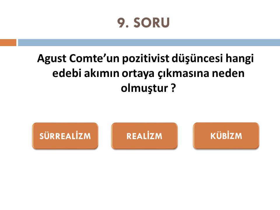 9. SORU Agust Comte'un pozitivist düşüncesi hangi edebi akımın ortaya çıkmasına neden olmuştur ?