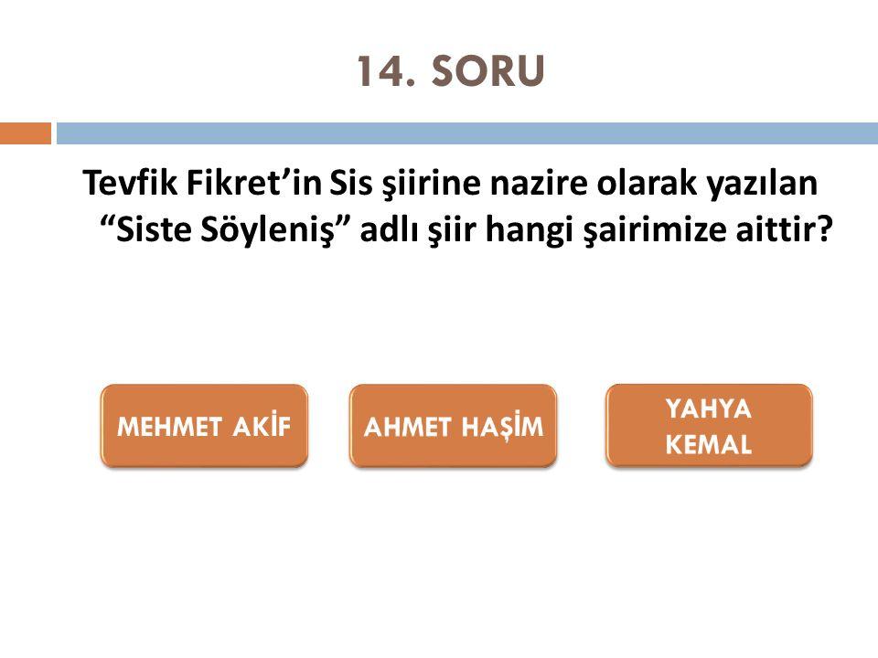 """14. SORU Tevfik Fikret'in Sis şiirine nazire olarak yazılan """"Siste Söyleniş"""" adlı şiir hangi şairimize aittir?"""