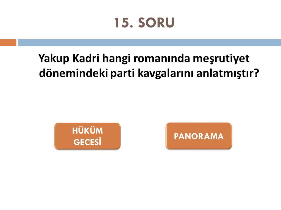 15. SORU Yakup Kadri hangi romanında meşrutiyet dönemindeki parti kavgalarını anlatmıştır?