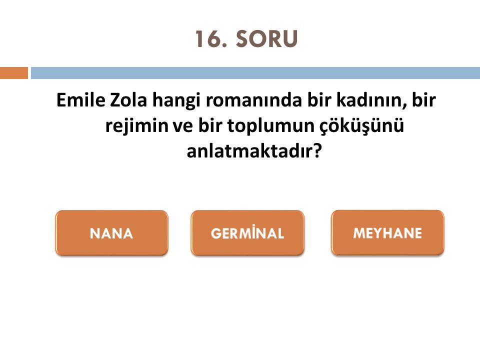 16. SORU Emile Zola hangi romanında bir kadının, bir rejimin ve bir toplumun çöküşünü anlatmaktadır?