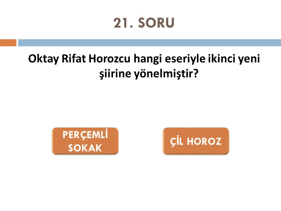 21. SORU Oktay Rifat Horozcu hangi eseriyle ikinci yeni şiirine yönelmiştir?