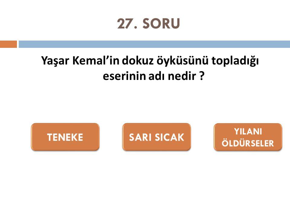27. SORU Yaşar Kemal'in dokuz öyküsünü topladığı eserinin adı nedir ?