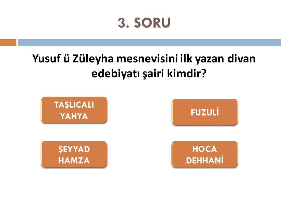 3. SORU Yusuf ü Züleyha mesnevisini ilk yazan divan edebiyatı şairi kimdir?