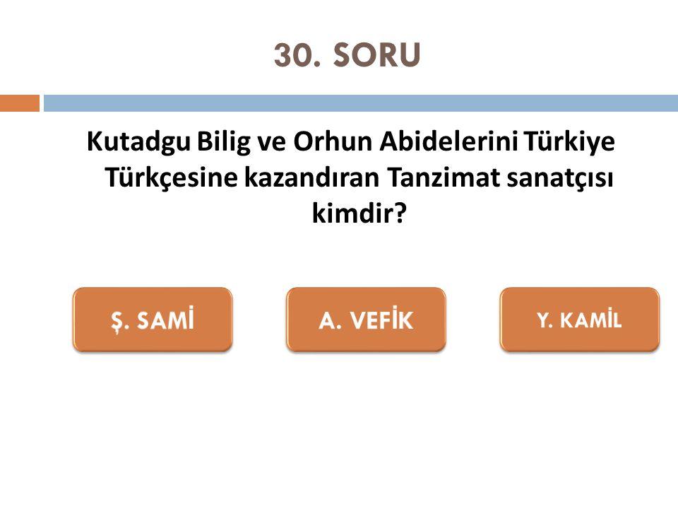 30. SORU Kutadgu Bilig ve Orhun Abidelerini Türkiye Türkçesine kazandıran Tanzimat sanatçısı kimdir?