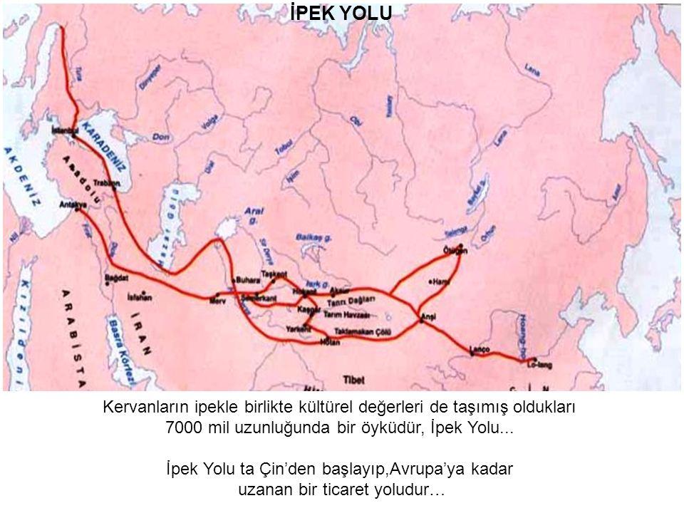 İPEK YOLU Kervanların ipekle birlikte kültürel değerleri de taşımış oldukları 7000 mil uzunluğunda bir öyküdür, İpek Yolu...