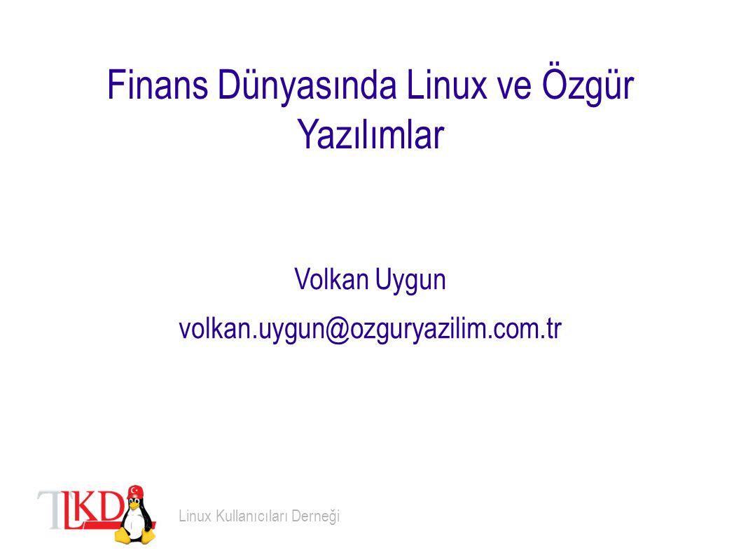 Finans Dünyasında Linux ve Özgür Yazılımlar Volkan Uygun volkan.uygun@ozguryazilim.com.tr Linux Kullanıcıları Derneği