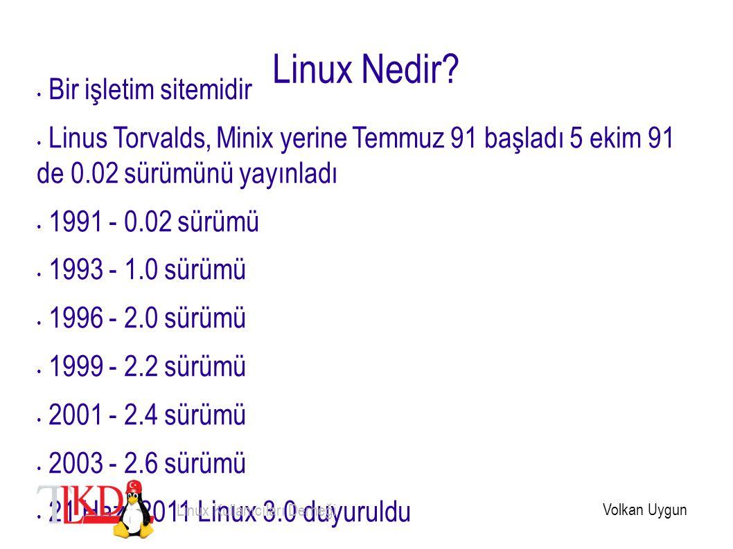 Linux Nedir? Bir işletim sitemidir Linus Torvalds, Minix yerine Temmuz 91 başladı 5 ekim 91 de 0.02 sürümünü yayınladı 1991 - 0.02 sürümü 1993 - 1.0 s