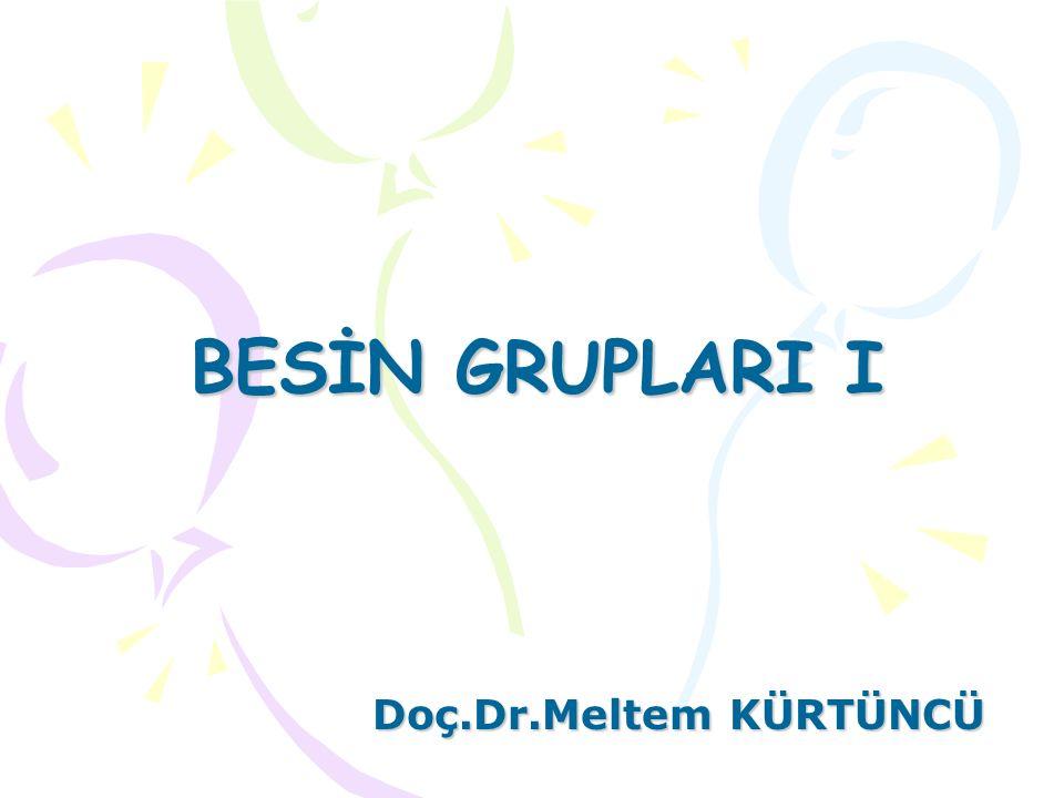 BESİN GRUPLARI I Doç.Dr.Meltem KÜRTÜNCÜ