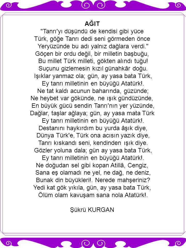 AĞIT Ağlayalım Atatürk e Bütün dünya kan ağladı.Süleyman olmuştu mülke Geldi ecel, can ağladı.