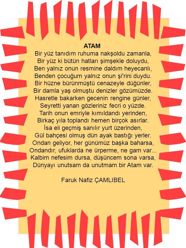 ATATÜRK Üstümüze gece gündüz kol geren, Bize güzel iyi günler gösteren, Türk iline yeni baştan can veren Kimdir diye sorarlarsa: Atatürk.