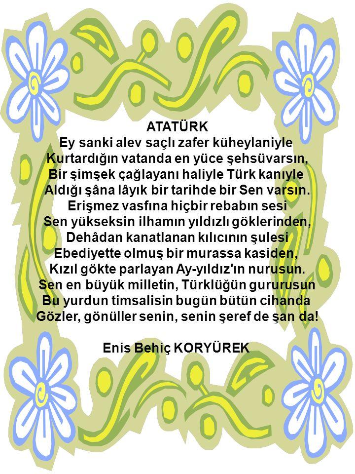 ATATÜRK Atatürküm eğilmiş vatan haritasına Görmedim tunç yüzünde böylesine geceler Atatürk neylesin memleketin yarasına Uçup gitmiş elinden eski makbul çareler Nerde istiklâl harbinin o mutlu günleri Türlü düşmana karşı kazanılan zaferi Hiç sanmam öyle ağarsın bir daha tan yeri Atatürküm ben ölecek adam değildim der.