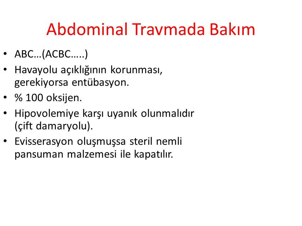 Abdominal Travmada Bakım ABC…(ACBC…..) Havayolu açıklığının korunması, gerekiyorsa entübasyon. % 100 oksijen. Hipovolemiye karşı uyanık olunmalıdır (ç