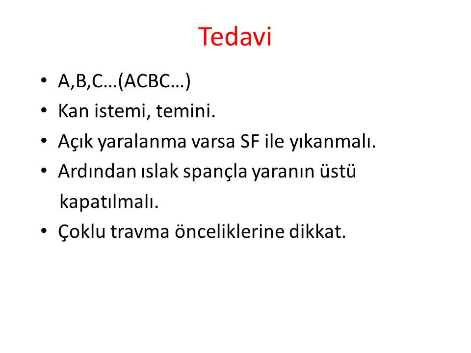 Tedavi A,B,C…(ACBC…) Kan istemi, temini. Açık yaralanma varsa SF ile yıkanmalı.