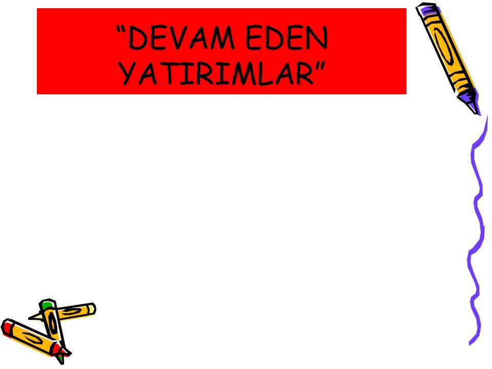 """""""DEVAM EDEN YATIRIMLAR"""""""