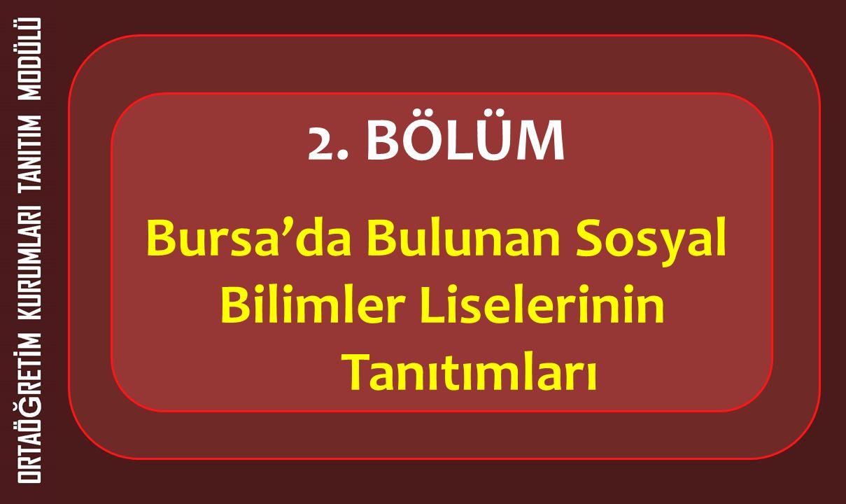 2. BÖLÜM Bursa'da Bulunan Sosyal Bilimler Liselerinin Tanıtımları