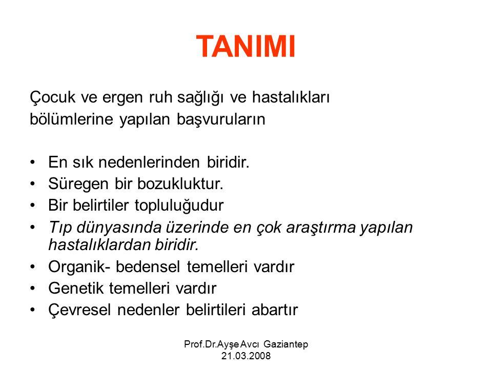 Prof.Dr.Ayşe Avcı Gaziantep 21.03.2008 TANIMI Çocuk ve ergen ruh sağlığı ve hastalıkları bölümlerine yapılan başvuruların En sık nedenlerinden biridir.