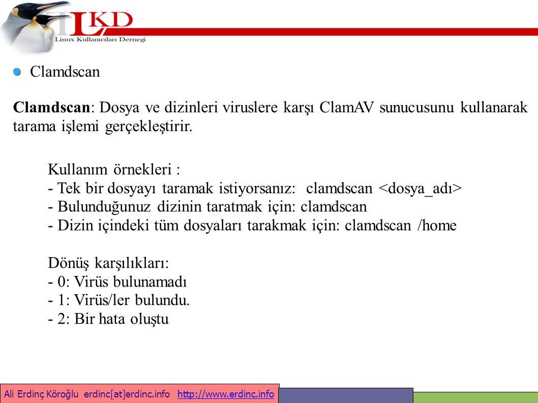 Ali Erdinç Köroğlu erdinc[at]erdinc.info http://www.erdinc.infohttp://www.erdinc.info Clamdscan Clamdscan: Dosya ve dizinleri viruslere karşı ClamAV sunucusunu kullanarak tarama işlemi gerçekleştirir.