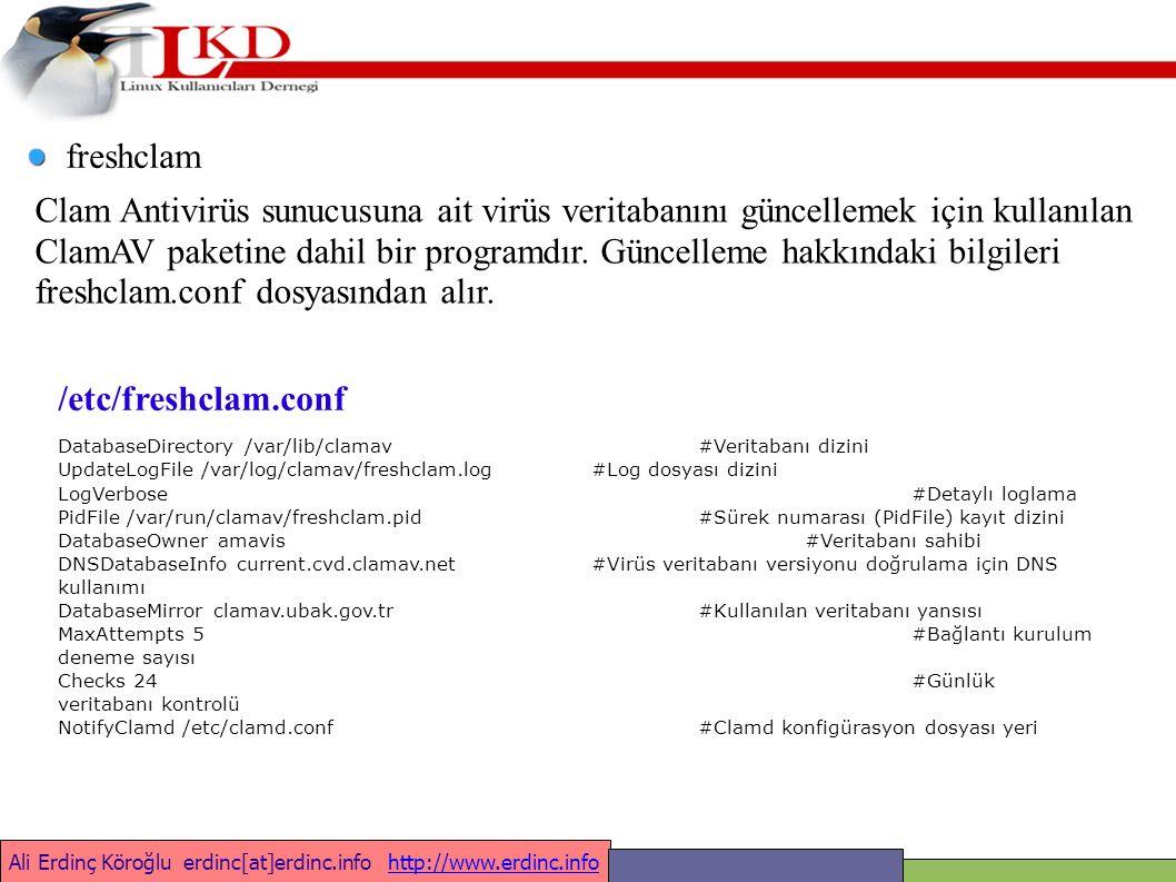 Ali Erdinç Köroğlu erdinc[at]erdinc.info http://www.erdinc.infohttp://www.erdinc.info freshclam Clam Antivirüs sunucusuna ait virüs veritabanını güncellemek için kullanılan ClamAV paketine dahil bir programdır.