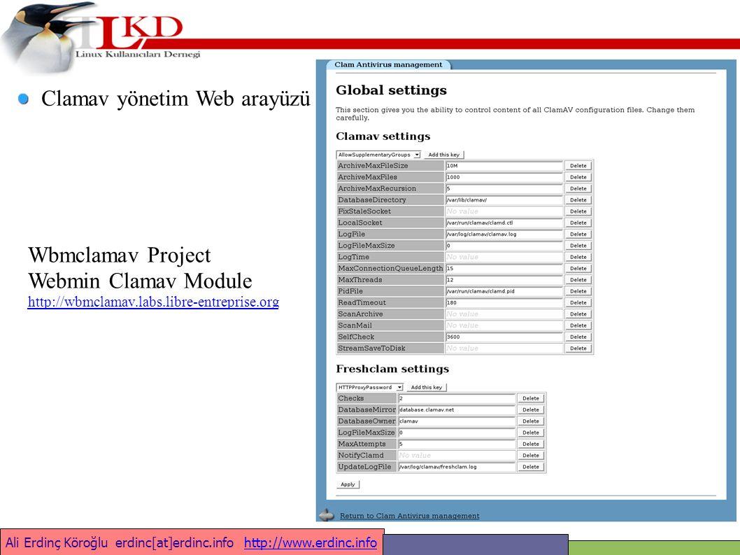 Ali Erdinç Köroğlu erdinc[at]erdinc.info http://www.erdinc.infohttp://www.erdinc.info Clamav yönetim Web arayüzü Wbmclamav Project Webmin Clamav Module http://wbmclamav.labs.libre-entreprise.org