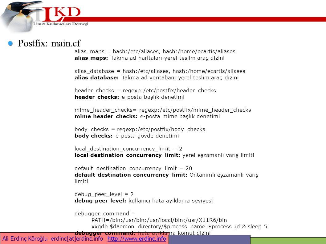 Ali Erdinç Köroğlu erdinc[at]erdinc.info http://www.erdinc.infohttp://www.erdinc.info Amavisd-New $max_servers = 2; $daemon_user = amavis ; $daemon_group = amavis ; $mydomain = ubak.gov.tr ; $MYHOME = /var/lib/amavis ; $TEMPBASE = $MYHOME/tmp ; $ENV{TMPDIR} = $TEMPBASE; $QUARANTINEDIR = /var/spool/amavis/virusmails ; @local_domains_maps = ( [ .$mydomain ] ); @mynetworks = qw( 127.0.0.0/8 ::1 192.168.0.0/16 212.174.131.5 ); $log_level = 2; # loglama seviyesi 0..5 $log_recip_templ = undef; # disable by-recipient level-0 log entries $DO_SYSLOG = 0; # syslogd ile log tutmak $SYSLOG_LEVEL = amavis.log ; $LOGFILE = /var/log/mail.info ; $enable_db = 1; # BerkeleyDB/libdb kullanımı (SNMP ve nanny) $enable_global_cache = 1; # libdb-tabanlı cache kullanımı eğer $enable_db=1 ise $inet_socket_port = 10024; # amavis TCP portu