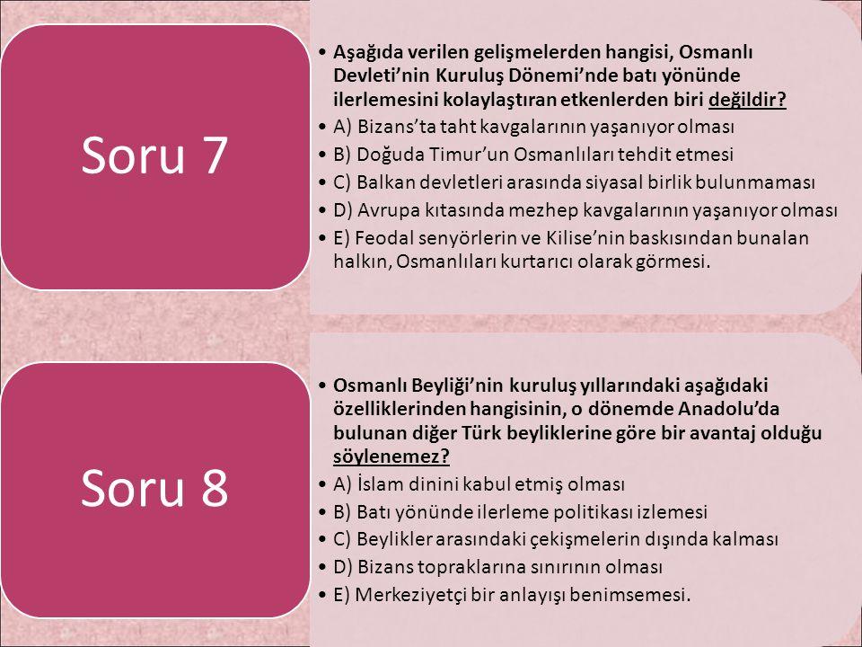 Aşağıda verilen gelişmelerden hangisi, Osmanlı Devleti'nin Kuruluş Dönemi'nde batı yönünde ilerlemesini kolaylaştıran etkenlerden biri değildir? A) Bi