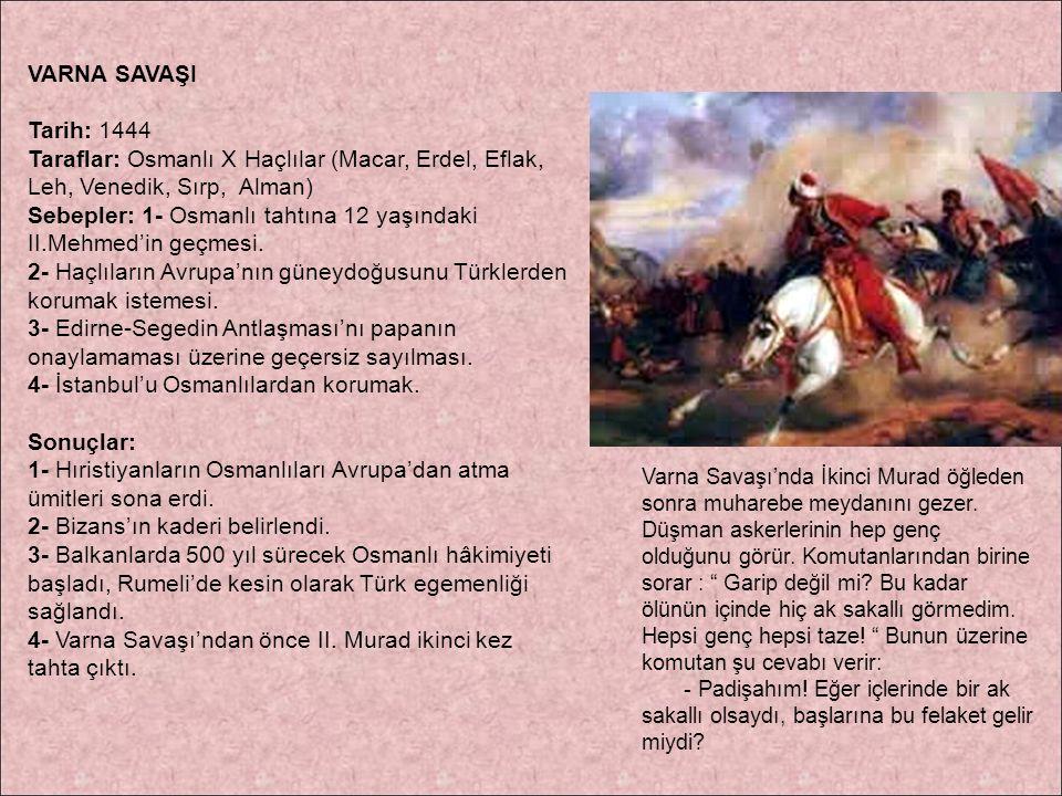 VARNA SAVAŞI Tarih: 1444 Taraflar: Osmanlı X Haçlılar (Macar, Erdel, Eflak, Leh, Venedik, Sırp, Alman) Sebepler: 1- Osmanlı tahtına 12 yaşındaki II.Me