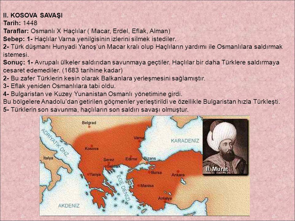 II. KOSOVA SAVAŞI Tarih: 1448 Taraflar: Osmanlı X Haçlılar ( Macar, Erdel, Eflak, Alman) Sebep: 1- Haçlılar Varna yenilgisinin izlerini silmek istedil
