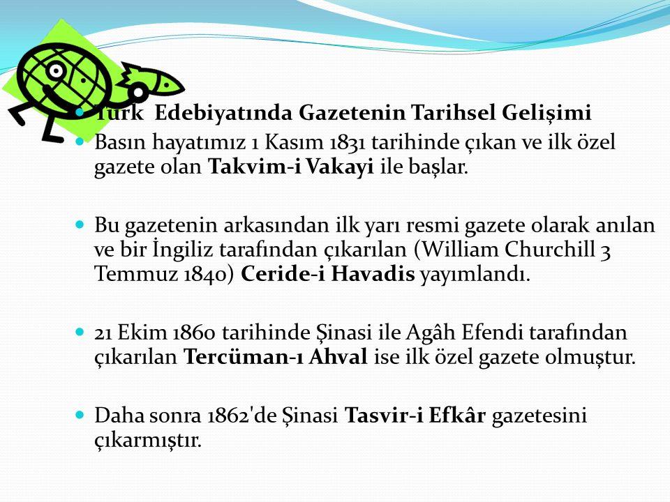 Türk Edebiyatında Gazetenin Tarihsel Gelişimi Basın hayatımız 1 Kasım 1831 tarihinde çıkan ve ilk özel gazete olan Takvim-i Vakayi ile başlar.