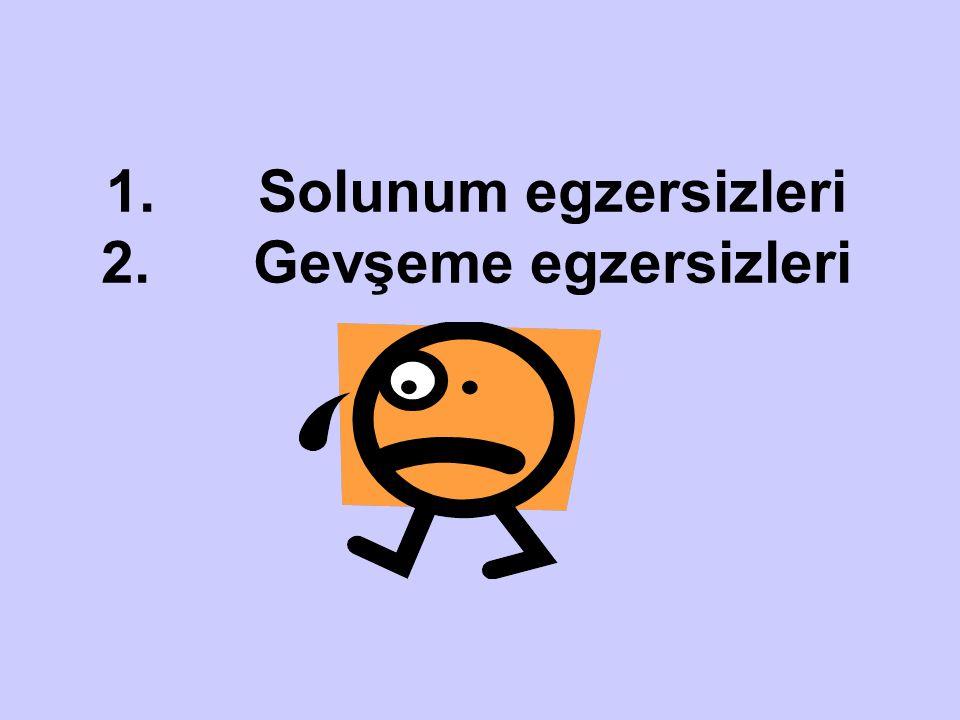 1. Solunum egzersizleri 2. Gevşeme egzersizleri