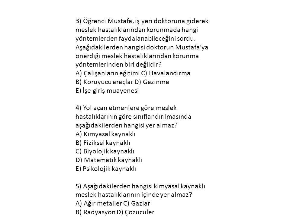 3) Öğrenci Mustafa, iş yeri doktoruna giderek meslek hastalıklarından korunmada hangi yöntemlerden faydalanabileceğini sordu.