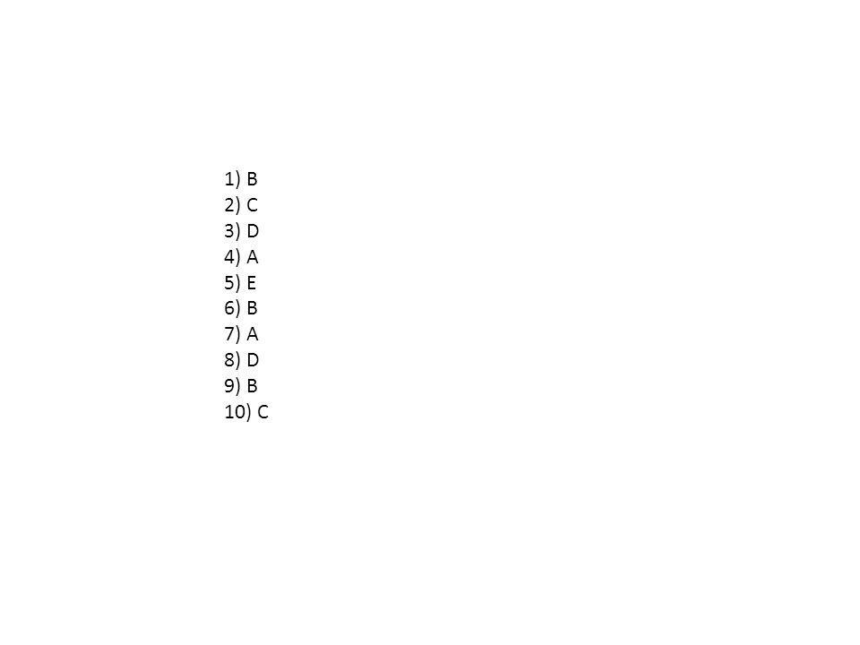 1) B 2) C 3) D 4) A 5) E 6) B 7) A 8) D 9) B 10) C