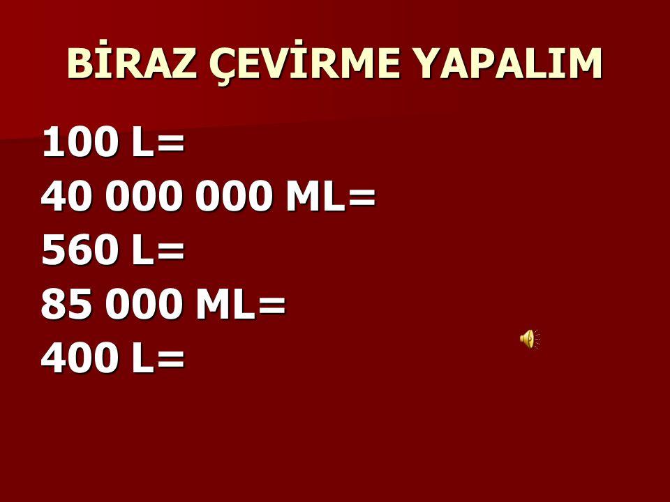 HANGİSİ DAHA BÜYÜK ? 40 000 ML40 L 56 L56 000ML 7890 L 78900 000 ML 3 300 000 ml3300 L