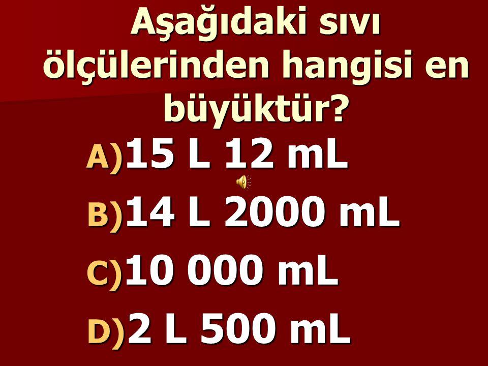 3 L = 3000 mL 4 yarım litre = 2 L 2 L = 2 000 mL 3 000 mL + 2 000 mL= 5 000 mL A)5000