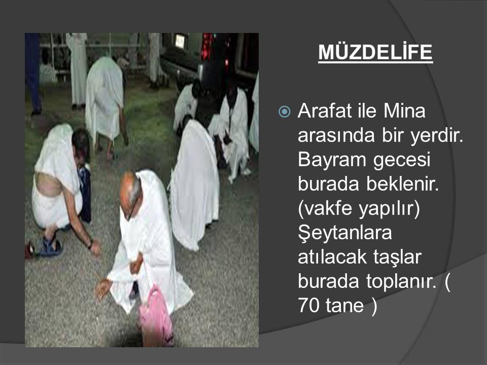 MÜZDELİFE  Arafat ile Mina arasında bir yerdir. Bayram gecesi burada beklenir. (vakfe yapılır) Şeytanlara atılacak taşlar burada toplanır. ( 70 tane