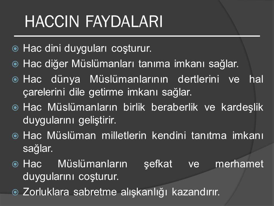 HHac dini duyguları coşturur. HHac diğer Müslümanları tanıma imkanı sağlar. HHac dünya Müslümanlarının dertlerini ve hal çarelerini dile getirme