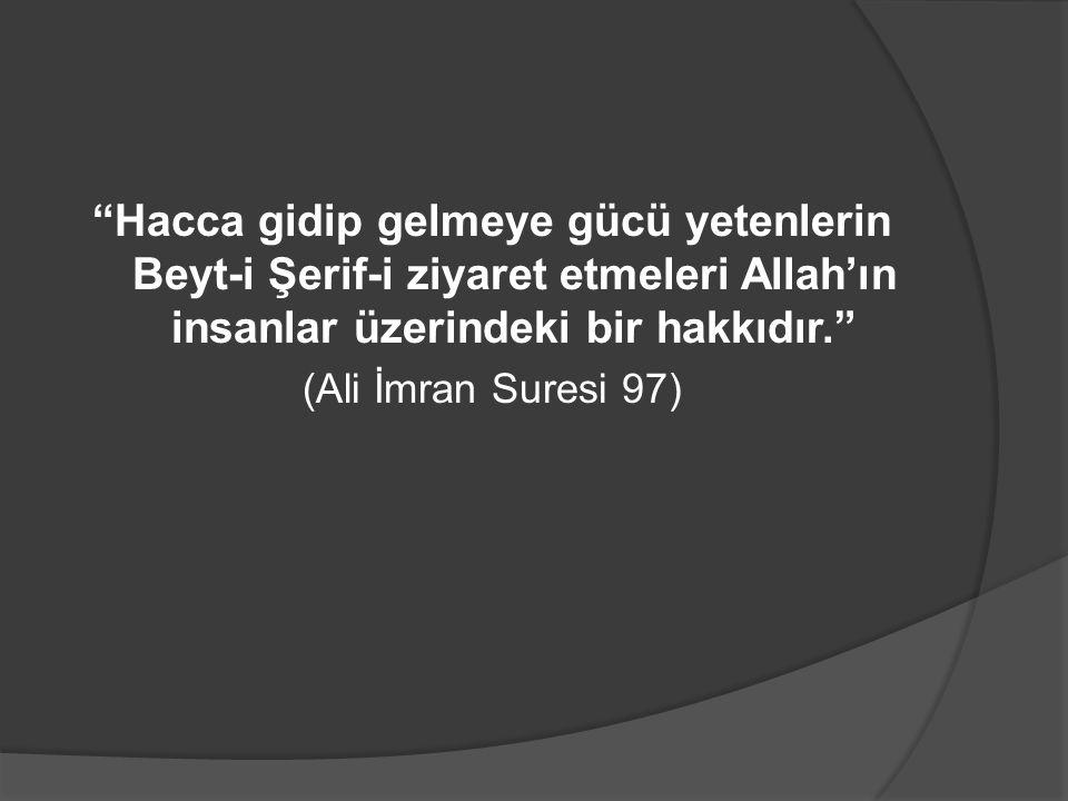 """""""Hacca gidip gelmeye gücü yetenlerin Beyt-i Şerif-i ziyaret etmeleri Allah'ın insanlar üzerindeki bir hakkıdır."""" (Ali İmran Suresi 97)"""