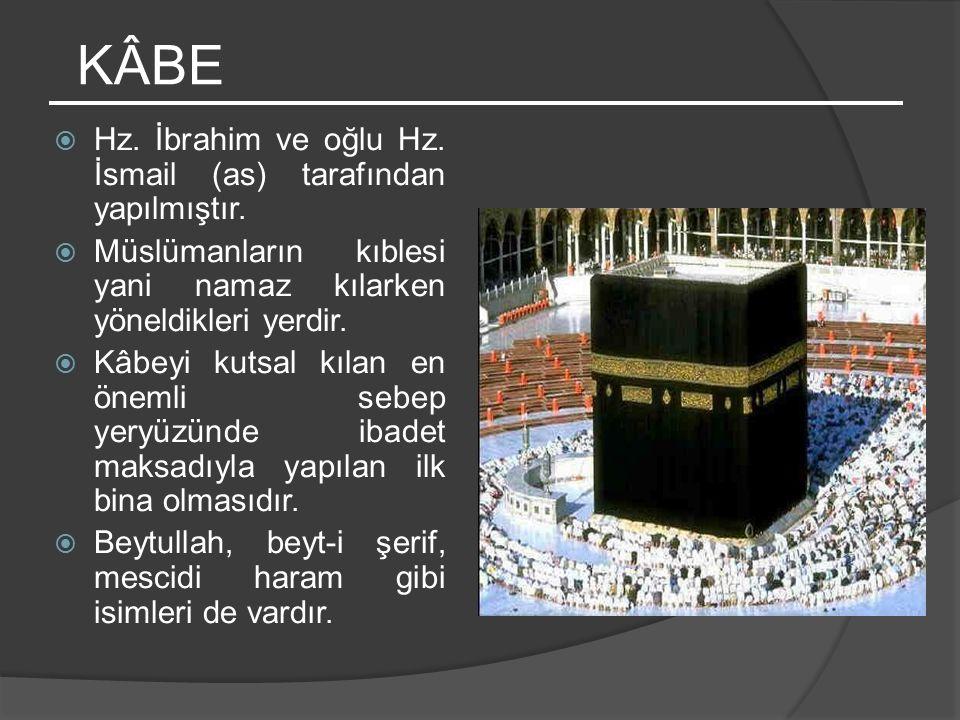 KÂBE HHz. İbrahim ve oğlu Hz. İsmail (as) tarafından yapılmıştır. MMüslümanların kıblesi yani namaz kılarken yöneldikleri yerdir. KKâbeyi kutsal