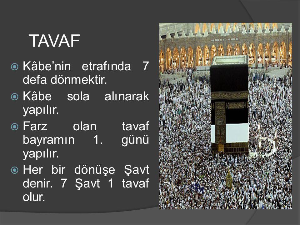 TAVAF KKâbe'nin etrafında 7 defa dönmektir. KKâbe sola alınarak yapılır. FFarz olan tavaf bayramın 1. günü yapılır. HHer bir dönüşe Şavt denir