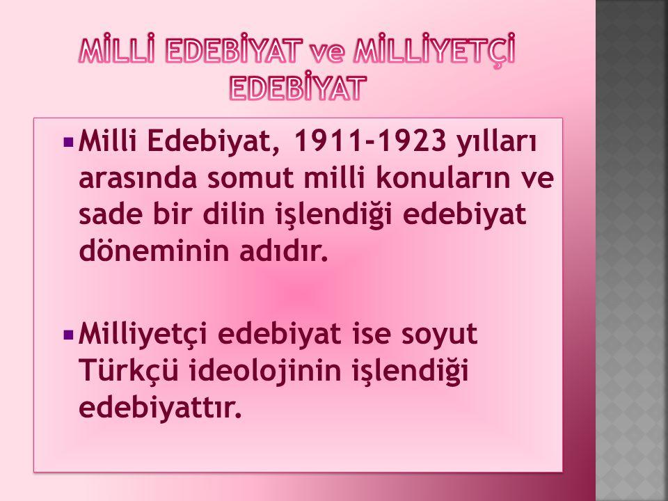  Milli Edebiyat, 1911-1923 yılları arasında somut milli konuların ve sade bir dilin işlendiği edebiyat döneminin adıdır.