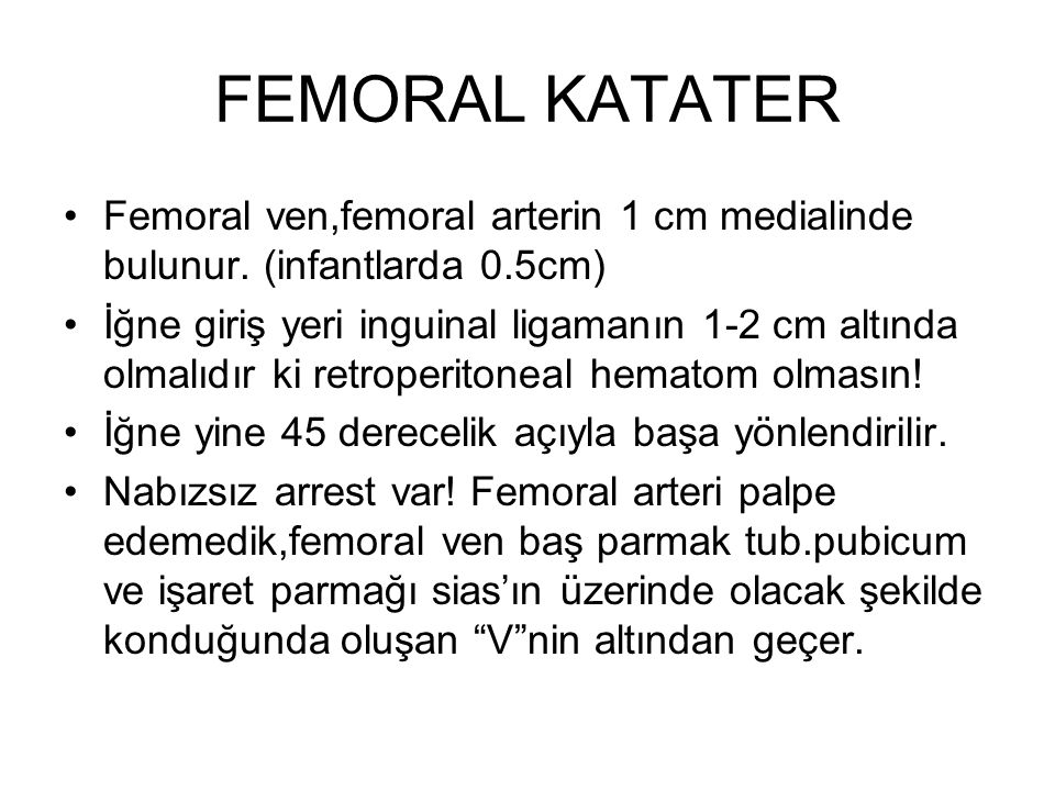 FEMORAL KATATER Femoral ven,femoral arterin 1 cm medialinde bulunur.