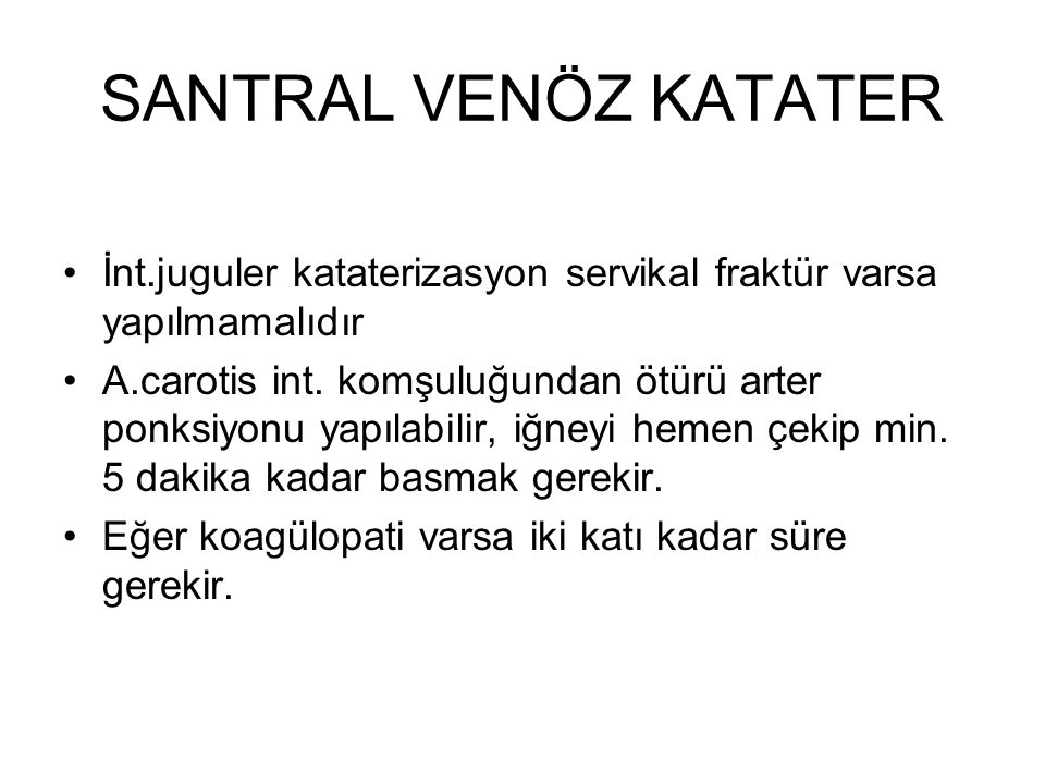 SANTRAL VENÖZ KATATER İnt.juguler kataterizasyon servikal fraktür varsa yapılmamalıdır A.carotis int.