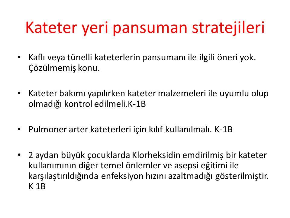 Kateter yeri pansuman stratejileri Kaflı veya tünelli kateterlerin pansumanı ile ilgili öneri yok.