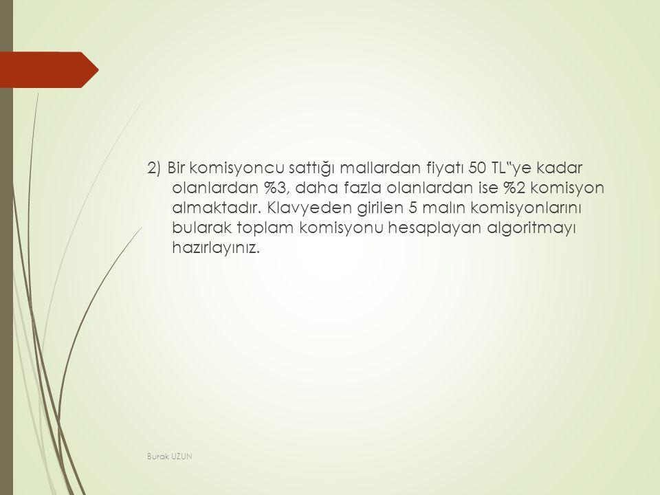 """2) Bir komisyoncu sattığı mallardan fiyatı 50 TL """" ye kadar olanlardan %3, daha fazla olanlardan ise %2 komisyon almaktadır."""