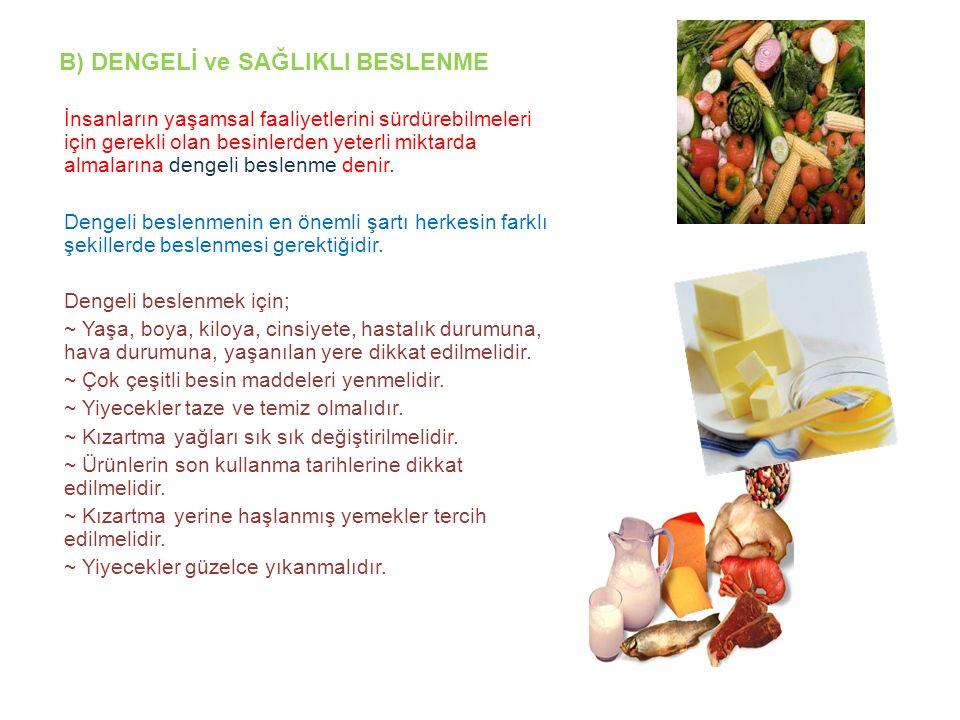 B) DENGELİ ve SAĞLIKLI BESLENME İnsanların yaşamsal faaliyetlerini sürdürebilmeleri için gerekli olan besinlerden yeterli miktarda almalarına dengeli
