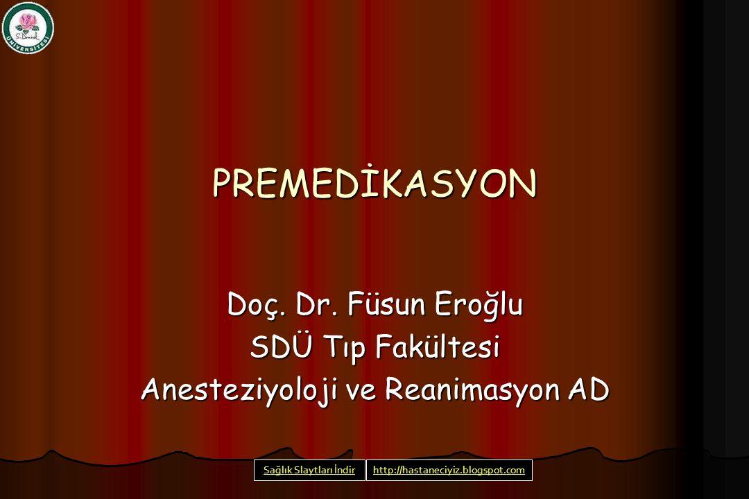 PREMEDİKASYON Doç. Dr. Füsun Eroğlu SDÜ Tıp Fakültesi Anesteziyoloji ve Reanimasyon AD Sağlık Slaytları İndirhttp://hastaneciyiz.blogspot.com