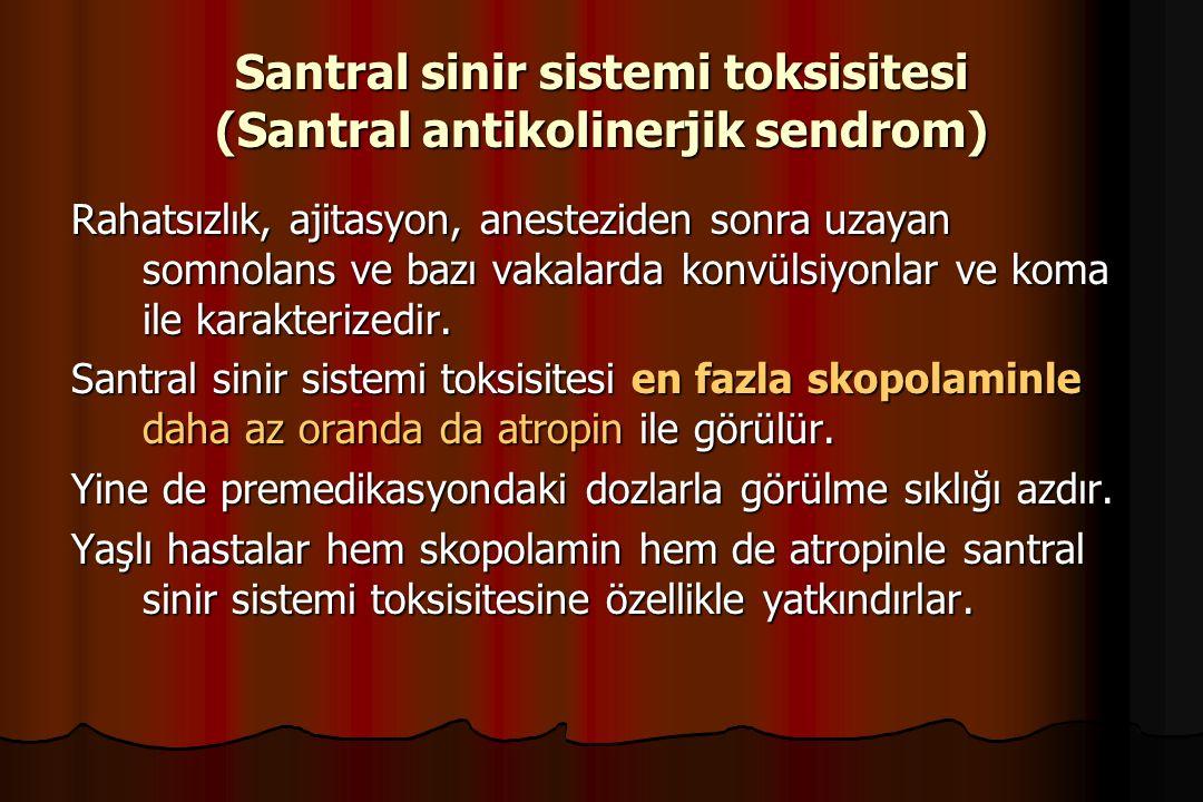 Santral sinir sistemi toksisitesi (Santral antikolinerjik sendrom) Rahatsızlık, ajitasyon, anesteziden sonra uzayan somnolans ve bazı vakalarda konvül