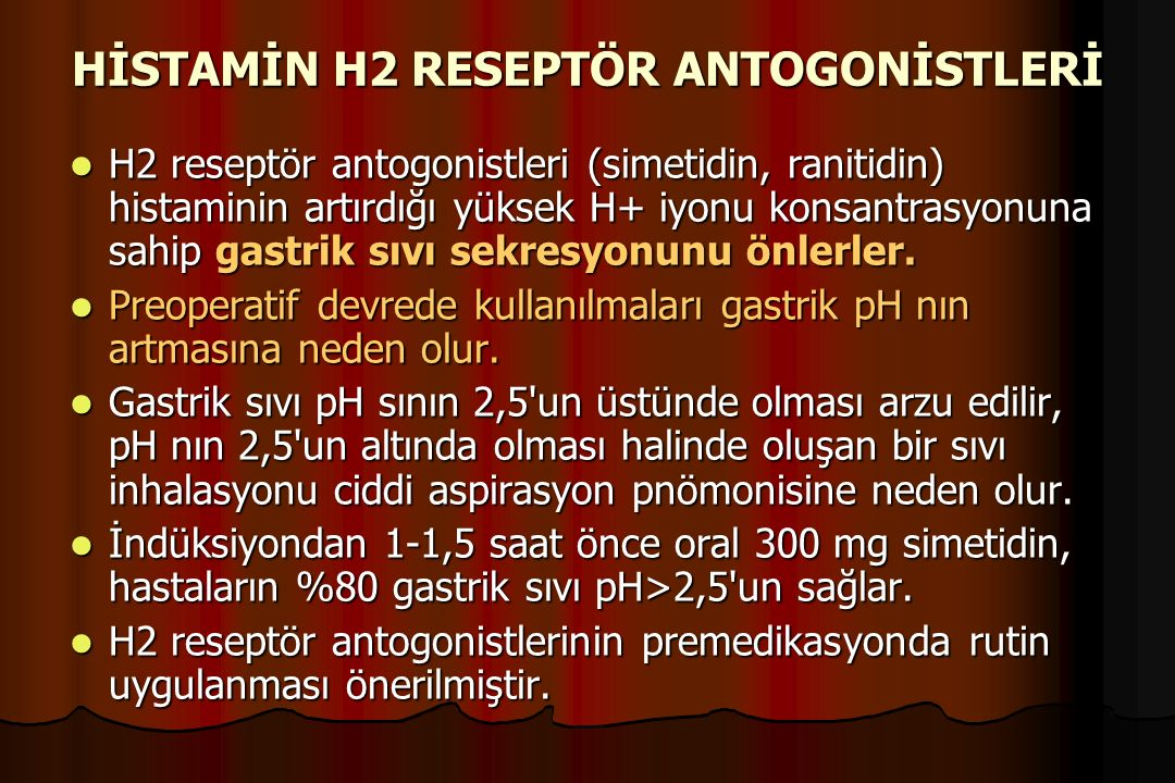 HİSTAMİN H2 RESEPTÖR ANTOGONİSTLERİ H2 reseptör antogonistleri (simetidin, ranitidin) histaminin artırdığı yüksek H+ iyonu konsantrasyonuna sahip gast