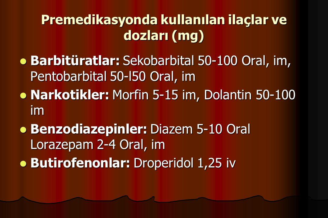Premedikasyonda kullanılan ilaçlar ve dozları (mg) Barbitüratlar: Sekobarbital 50-100 Oral, im, Pentobarbital 50-l50 Oral, im Barbitüratlar: Sekobarbi